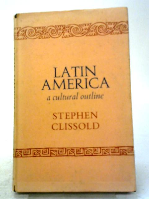 Latin America: A Cultural Outline by Stephen Clissold