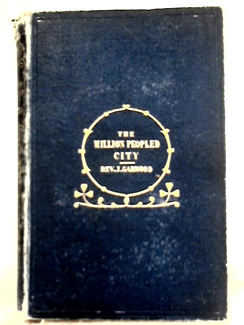 The Million-peopled City by John Garwood
