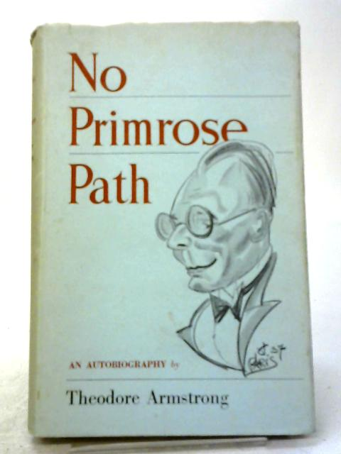 No Primrose Path: An Autobiography by Theodore Armstrong