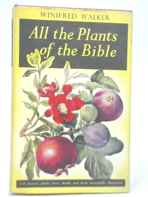 All The Plants of The Bible by Winifred Walker