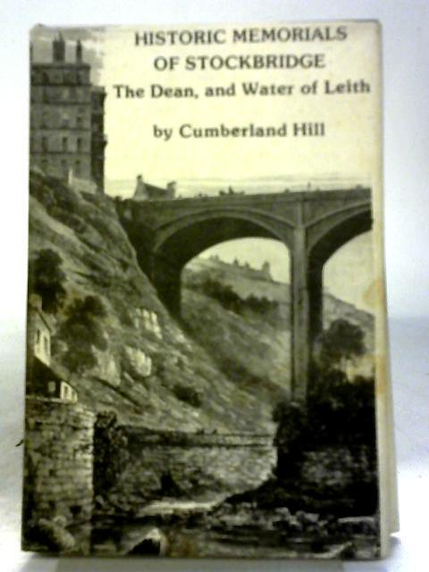 Historic Memorials and Reminiscences of Stockbridge, The Dean and Water of Leith with Notices Anecdotal, Descriptive and Biographical By Cumberland Hill
