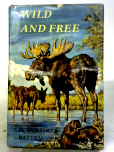 Wild and Free by H.Mortimer Batten