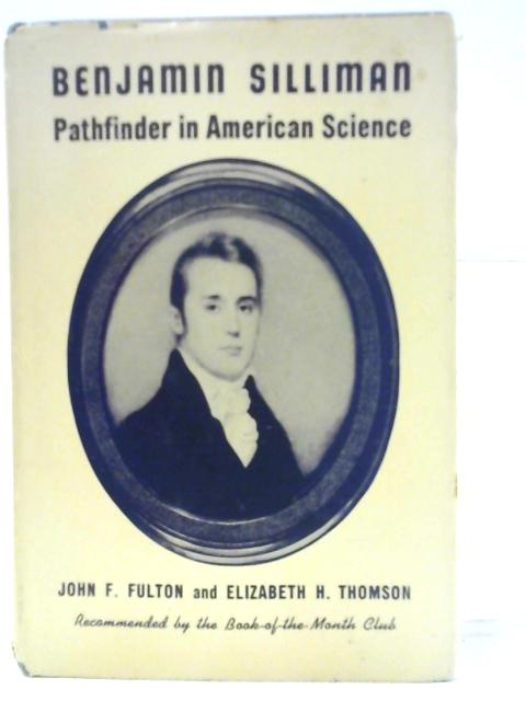Benjamin Silliman 1779-1864: Pathfinder in American Science By John F Fulton and Elizabeth H Thomson.