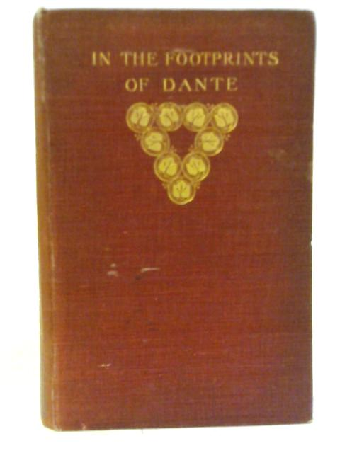 In The Footprints of Dante A Treasury of Verse and Prose From The Works of Dante by
