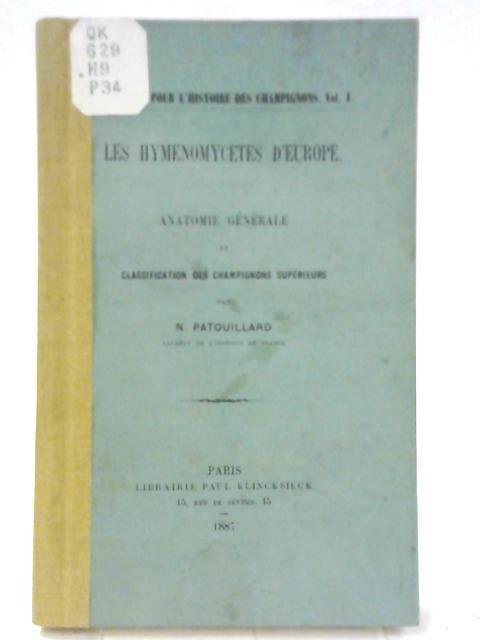 Les Hymenomycetes D'Europe - Anatomie Generale et Classification des Champignons Superieurs by N. Patouillard