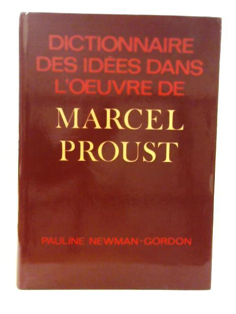 Dictionnaire des Idees dans l'Oeuvre De Marcel Proust by Gordon P. Newman