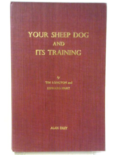 Yours Sheepdog and Its Training by Tim Longton and Edward Hart