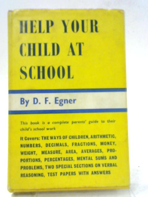 Help Your Child at School By D. F. Egner
