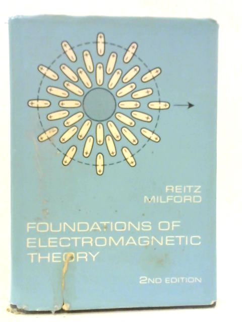 Foundations of Electromagnetic Theory By John R. Reitz & Frederick J. Milford.