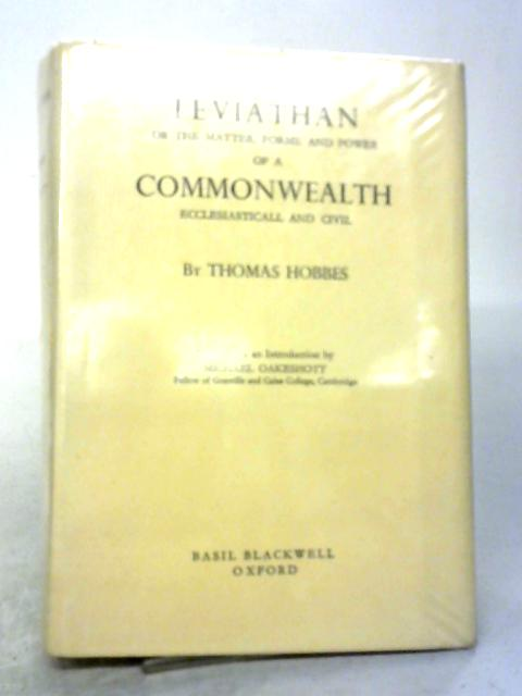 Leviathan Or The Matter, Forme and Power of A Commonwealth: Ecclesiastical and Civil By Thomas Hobbes