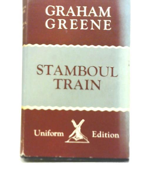 Stamboul Train: An Entertainment by Graham Greene