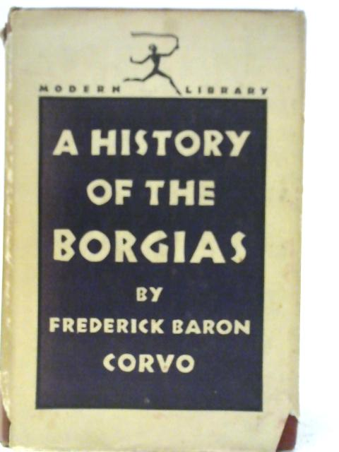 A History of the Borgias By Frederick Baron Corvo