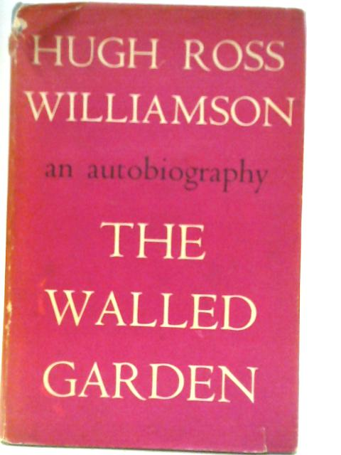 The Walled Garden: An Autobiography By Hugh Ross Williamson