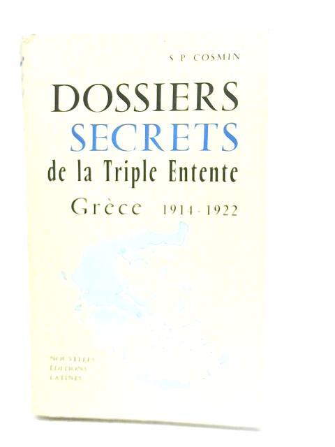 Dossiers Secrets de La Triple Entente Grece 1914 - 1922 by S. P. Cosmin
