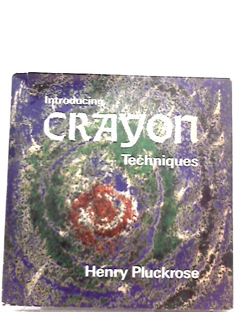 Introducing Crayon Techniques By Henry Arthur Pluckrose