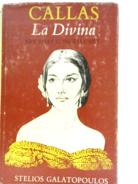 Callas: La Divina By Stelios Galatopoulos