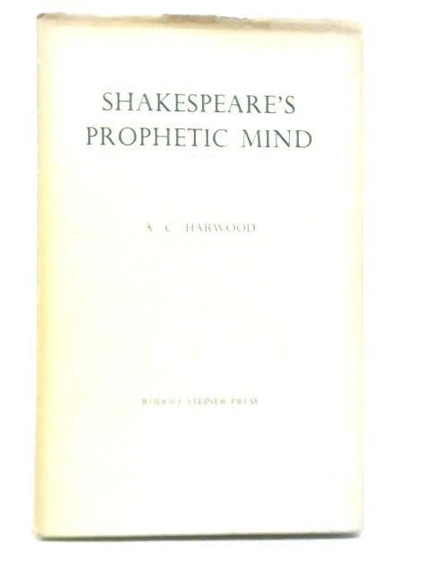 Shakespeare's Prophetic Mind by A.C. Harwood