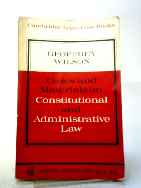 Cases And Materials On Constitutional And Administrative Law (Cambridge Legal Case Books) By Geoffrey Wilson
