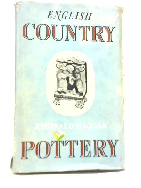 English Country Pottery By Reginald G Haggar