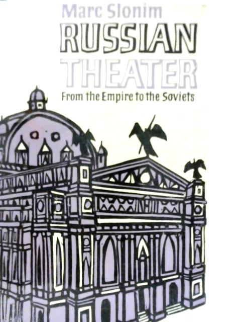 Russian Theater: From the Empire to the Soviets By Marc Slonim