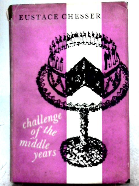 Challenge of the Middle Years By Eustace Chesser