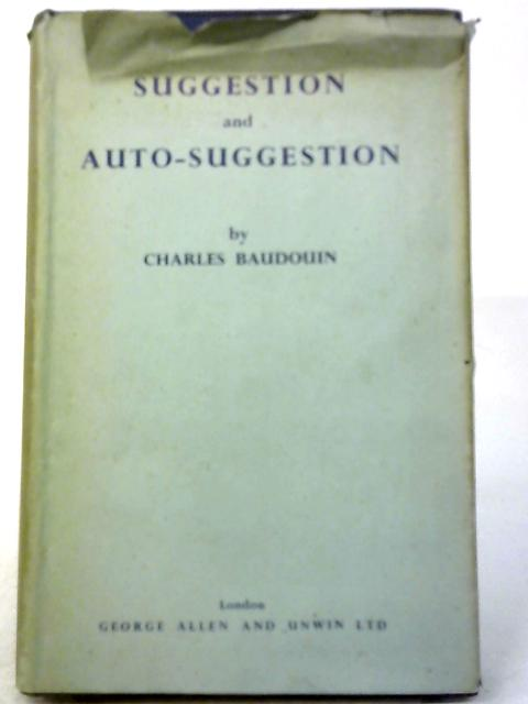 Suggestion And Autosuggestion: A Psychological And Pedagogical Study Based Upon The Investigations Made by The New Nancy School By Charles Baudouin