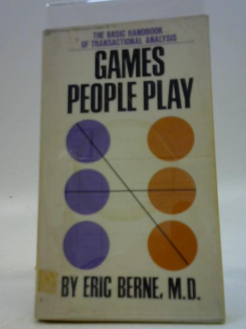 Games People Play: The Basic Handbook of Transactional Analysis By M. D. Berne