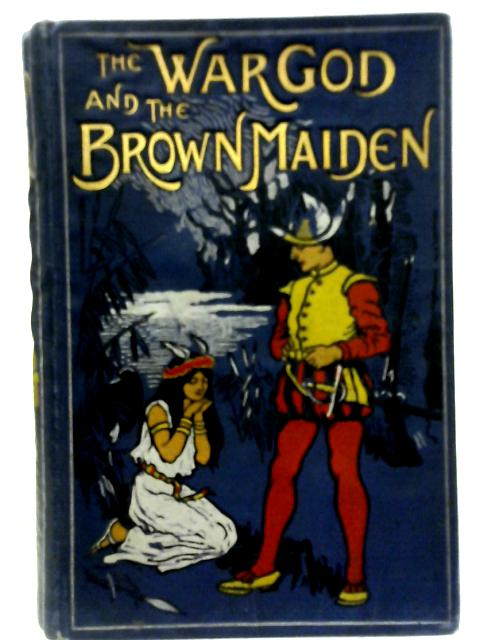 The War-God and The Brown Maiden By Tom Bevan