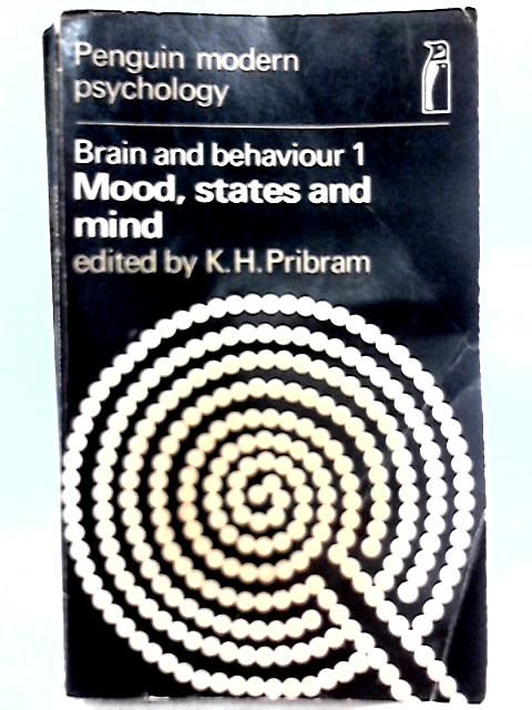 Brain and Behaviour: Selected Readings. Mood, States and Mind By K. H. Pribram (Ed.)
