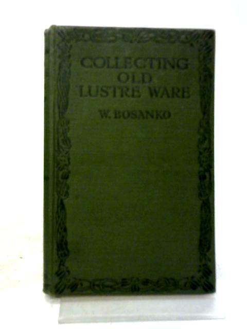 Collecting Old Lustre Ware By W. Bosanko