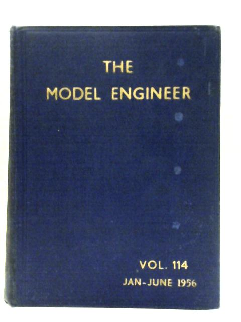 The Model Engineer Vol 114 January - June 1956 Nos 2851 -2875 By Various
