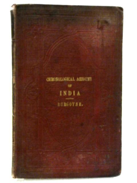 Chronological Account of India: Showing the Principal Events Connected with the Mahomedan and European Governments in India. By John Charles Burgoyne