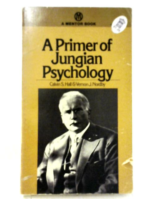 A Primer of Jungian Psychology By S. Calvin & J. Nordby