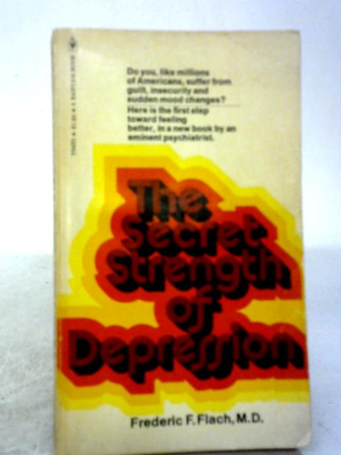 Secret Strength of Depression By Frederic F. Flach