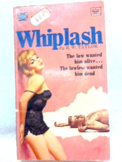 Whiplash By R. W. Taylor