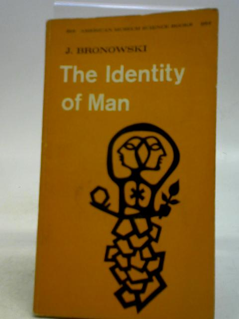 The Identity of Man By Jacob Bronowski