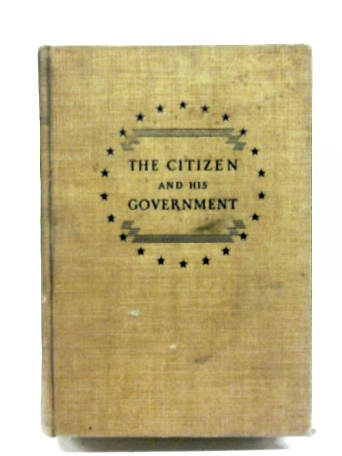 The citizen and his government;: A study of democracy in the United States, By John A. Lapp