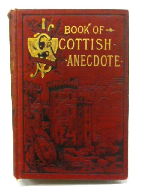 The Book of Scottish Anecdote By Alexander Hislop