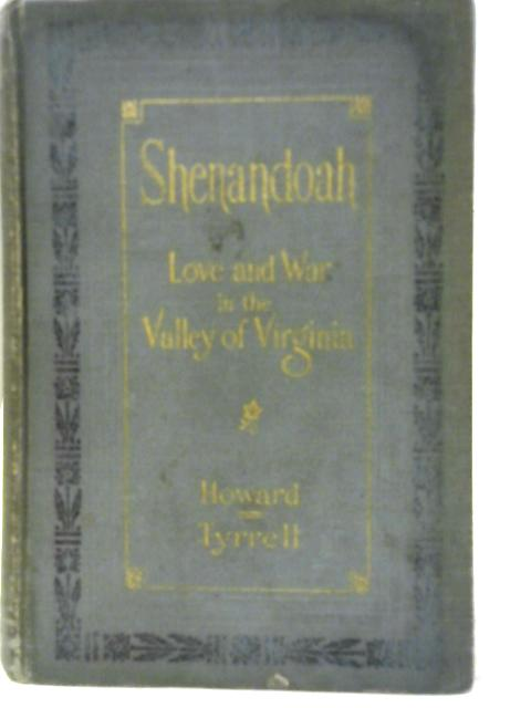 Shenandoah: Love and War in the Valley of Virginia, 1861-5. Based Upon the Famous Play by Bronson Howard By Henry Tyrrell