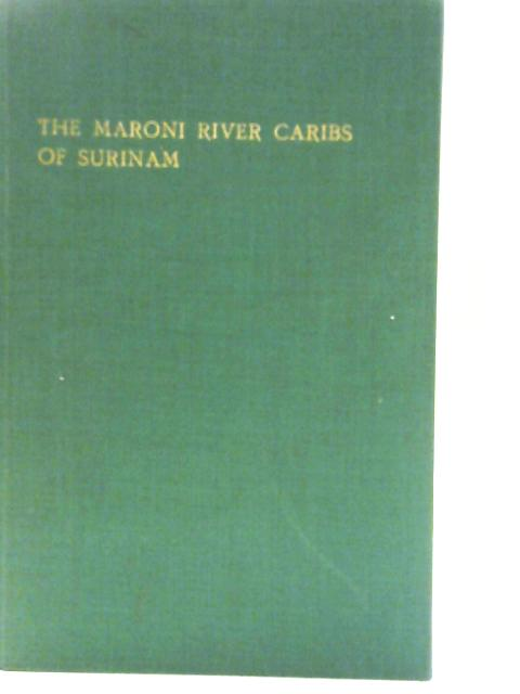 The Maroni River Caribs of Surinam By Peter Kloos