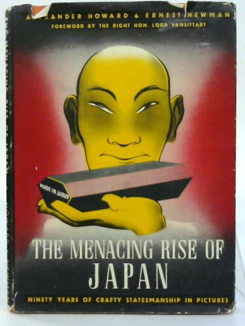 The menacing rise of Japan. By Alexander Howard & Ernest Newman.