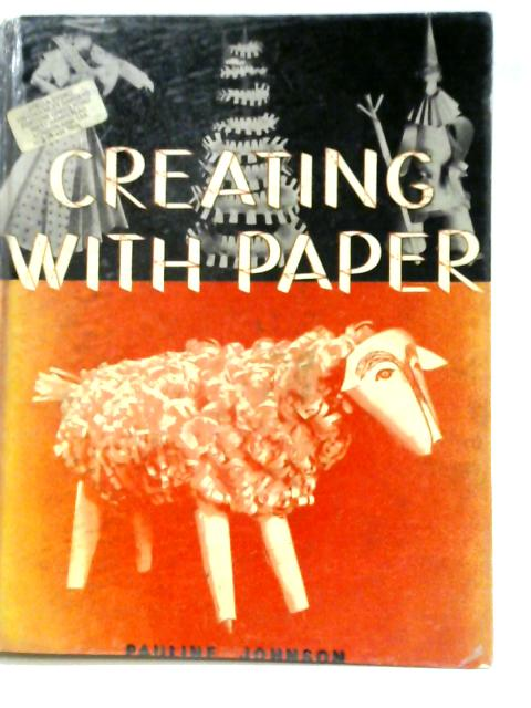 Creating with Paper: Basic Forms and Variations By Pauline Johnson