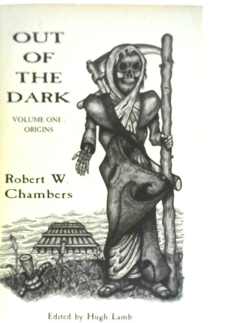 Out of the Dark Volume I: Origins By Robert W. Chambers
