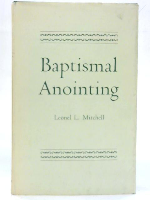 Baptismal Anointing. (Alcuin Club College) By Leonel L. Mitchell