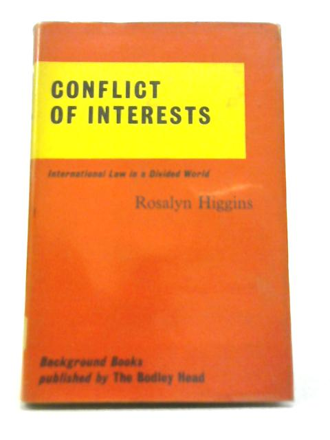 Conflict of Interests: International Law in a Divided World By Rosalyn Higgins