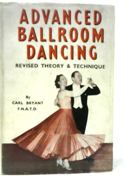 Advanced Ballroom Dancing: The Revised Theory and Technique By Carl Bryant