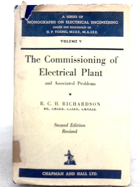 The Commissioning of Electrical Plant and Associated Problems: Volume V By R. C. H. Richardson