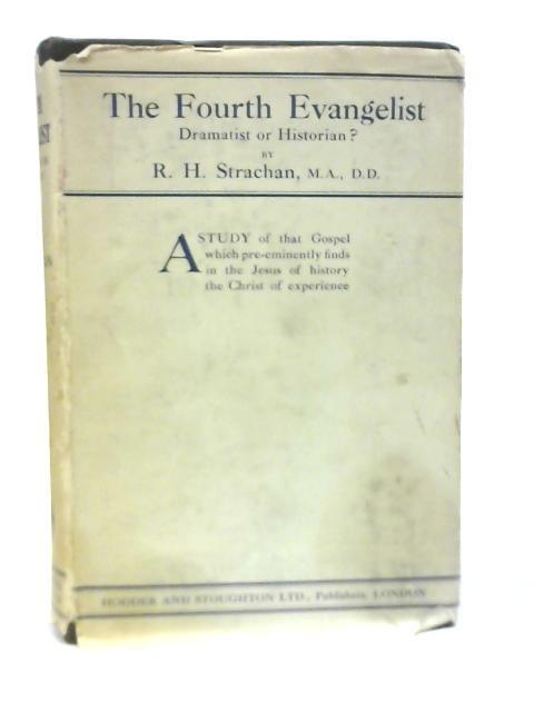 The Fourth Evangelist, Dramatist or Historian? By R H Strachan