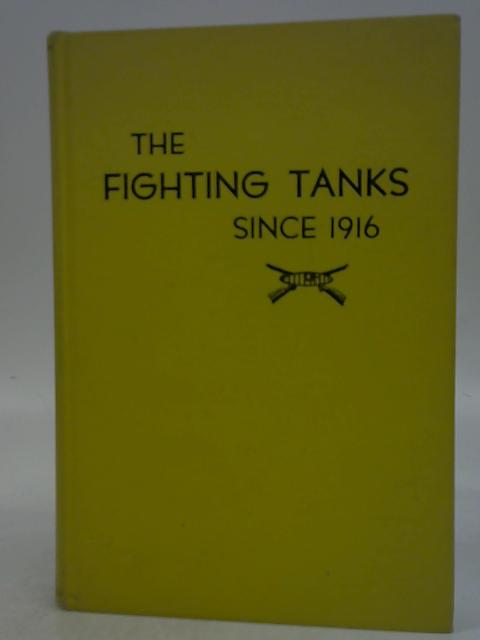 The Fighting Tanks from 1916 to 1933 By Ralph E. Jones, George H. Rarey & Robert J. Icks