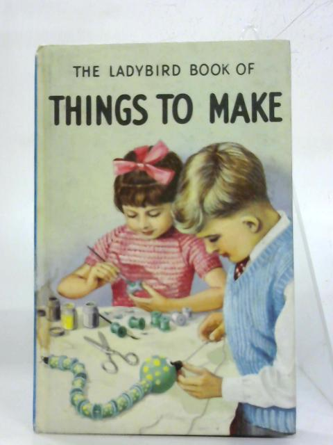 The ladybird book of things to make. (Ladybird books) By Mia Fleming Richey
